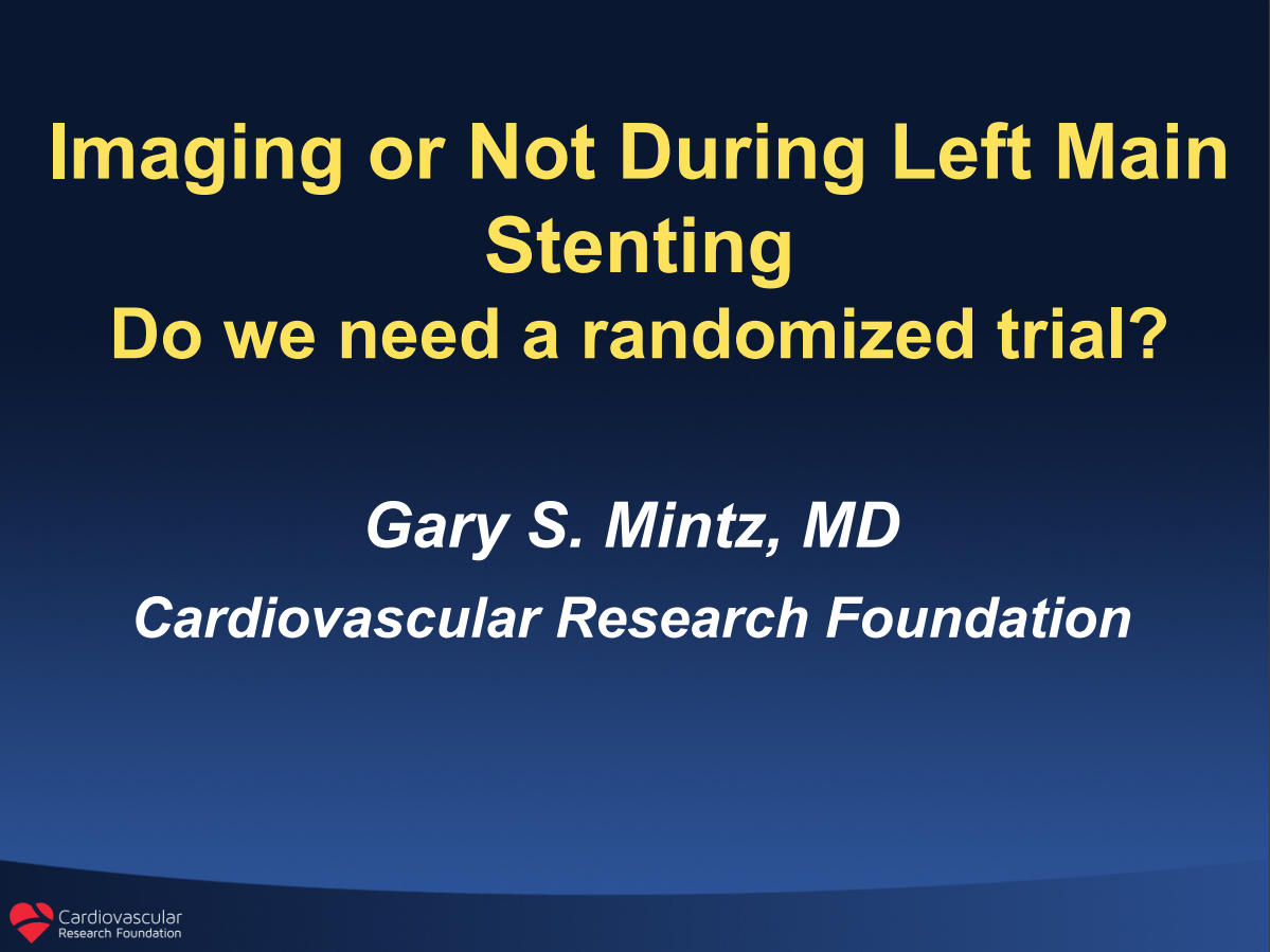 Imaging or Not During Left Main Stenting, Do we need a randomized trial?